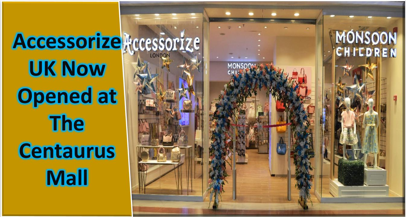 Accessorize UK opened at The Centaurus Mall