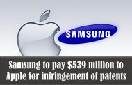 Samsung to pay $539 million to Apple for infringement of patents